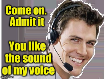 rep | Come on. Admit it You like the sound of my voice | image tagged in rep | made w/ Imgflip meme maker