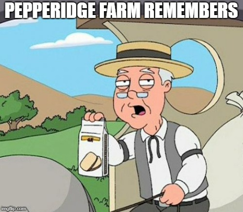 PEPPERIDGE FARM REMEMBERS | made w/ Imgflip meme maker
