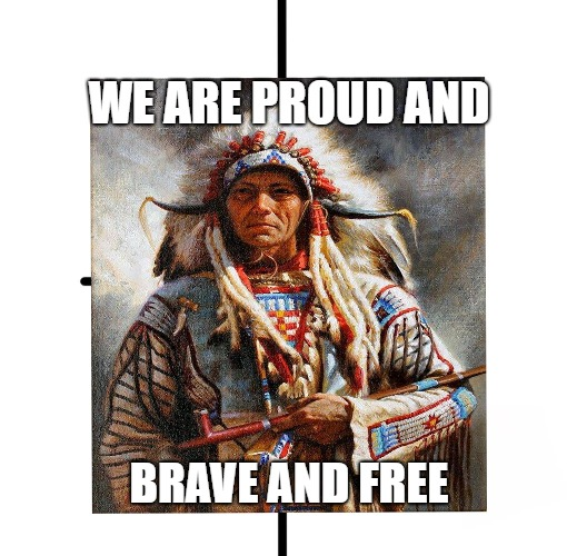 Proud Chief | WE ARE PROUD AND BRAVE AND FREE | image tagged in native american,pipe,chief,head dress,feathers | made w/ Imgflip meme maker