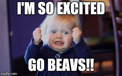 excited kid | I'M SO EXCITED GO BEAVS!! | image tagged in excited kid | made w/ Imgflip meme maker