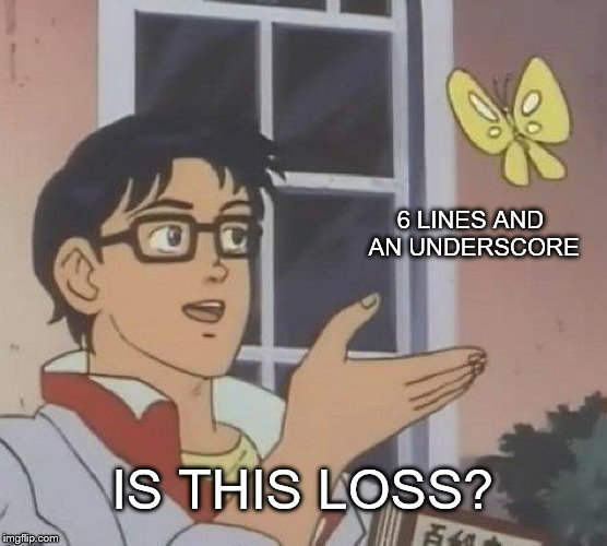 I II II I_ | 6 LINES AND AN UNDERSCORE IS THIS LOSS? | image tagged in memes,is this a pigeon,loss | made w/ Imgflip meme maker