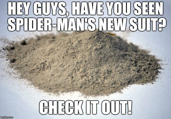pile of dust | HEY GUYS, HAVE YOU SEEN SPIDER-MAN'S NEW SUIT? CHECK IT OUT! | image tagged in pile of dust | made w/ Imgflip meme maker