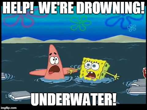 Cartoons. Screw all logic. | HELP!  WE'RE DROWNING! UNDERWATER! | image tagged in spongebob | made w/ Imgflip meme maker