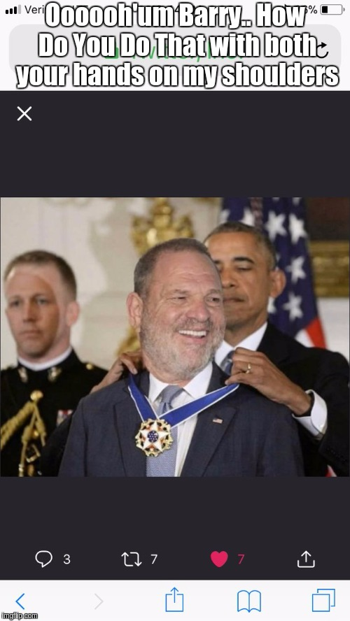Harvey Weinstein & Obama Presentation | Oooooh'um Barry.. How Do You Do That with both your hands on my shoulders | image tagged in harvey weinstein,barack obama | made w/ Imgflip meme maker