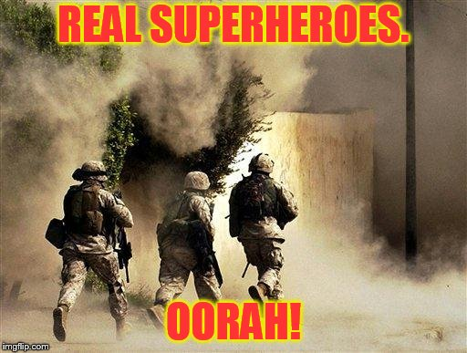 #Real superheroes | REAL SUPERHEROES. OORAH! | image tagged in marines run towards the sound of chaos that's nice! the army ta | made w/ Imgflip meme maker