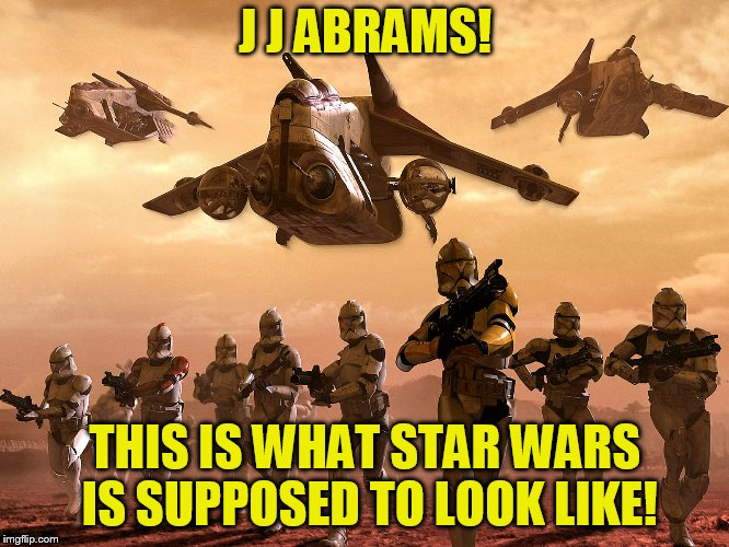J J ABRAMS! THIS IS WHAT STAR WARS IS SUPPOSED TO LOOK LIKE! | image tagged in army vs marine starwars | made w/ Imgflip meme maker