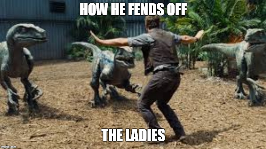 HOW HE FENDS OFF THE LADIES | made w/ Imgflip meme maker