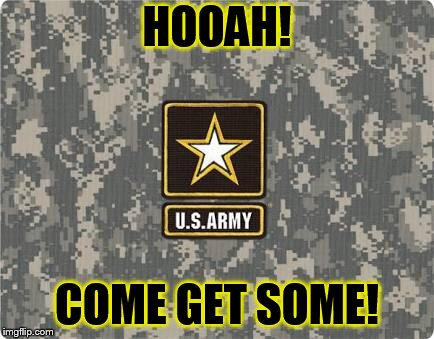 Army strong | HOOAH! COME GET SOME! | image tagged in army strong | made w/ Imgflip meme maker
