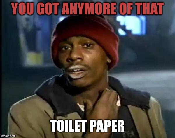 Y'all Got Any More Of That Meme | YOU GOT ANYMORE OF THAT TOILET PAPER | image tagged in memes,y'all got any more of that | made w/ Imgflip meme maker
