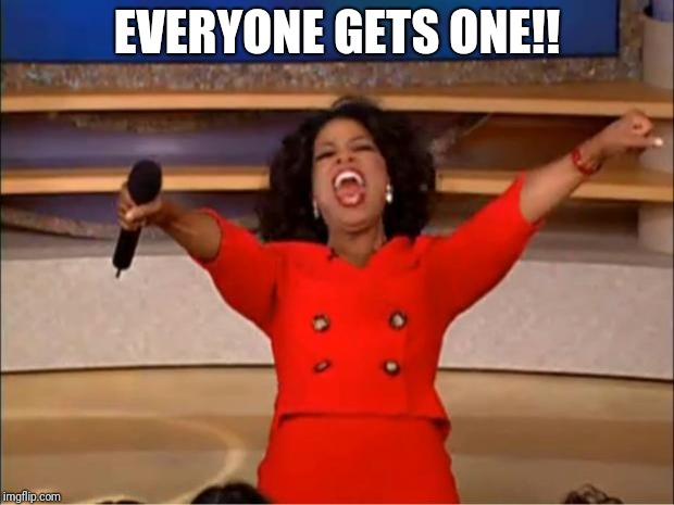 Oprah You Get A Meme | EVERYONE GETS ONE!! | image tagged in memes,oprah you get a | made w/ Imgflip meme maker