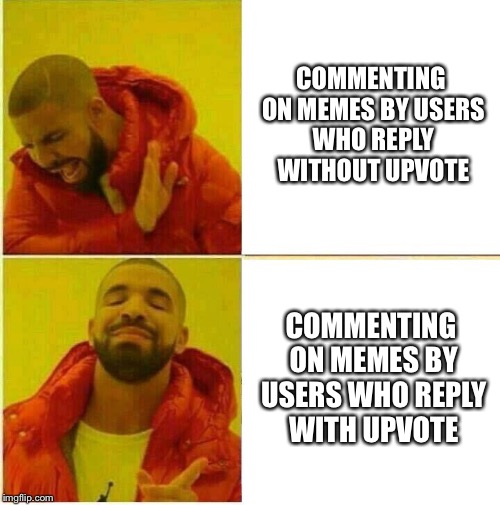 Drake Hotline approves | COMMENTING ON MEMES BY USERS WHO REPLY WITHOUT UPVOTE COMMENTING ON MEMES BY USERS WHO REPLY WITH UPVOTE | image tagged in drake hotline approves | made w/ Imgflip meme maker
