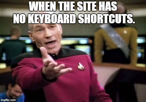 But Why Doe? | WHEN THE SITE HAS NO KEYBOARD SHORTCUTS. | image tagged in memes,picard wtf,keyboard | made w/ Imgflip meme maker