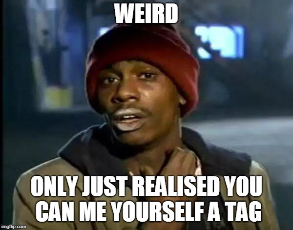 GNM time!  | WEIRD ONLY JUST REALISED YOU CAN ME YOURSELF A TAG | image tagged in memes,y'all got any more of that,goldninjamemez | made w/ Imgflip meme maker