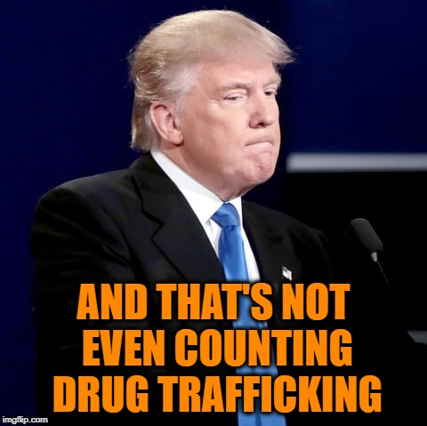 AND THAT'S NOT EVEN COUNTING DRUG TRAFFICKING | made w/ Imgflip meme maker