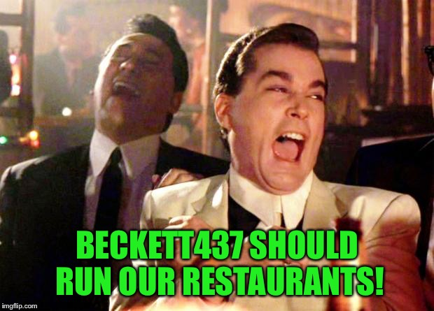 BECKETT437 SHOULD RUN OUR RESTAURANTS! | made w/ Imgflip meme maker