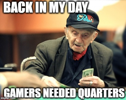 Back in My Day | BACK IN MY DAY GAMERS NEEDED QUARTERS | image tagged in memes,back in my day,funny | made w/ Imgflip meme maker