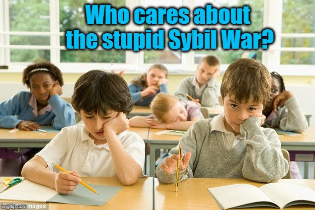 Who cares about the stupid Sybil War? | made w/ Imgflip meme maker