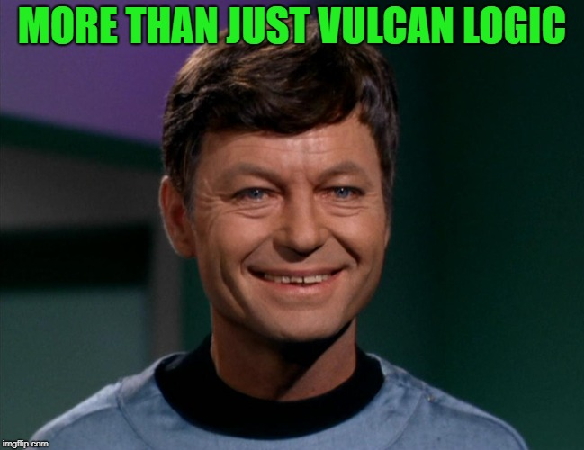 mccoy | MORE THAN JUST VULCAN LOGIC | image tagged in mccoy | made w/ Imgflip meme maker