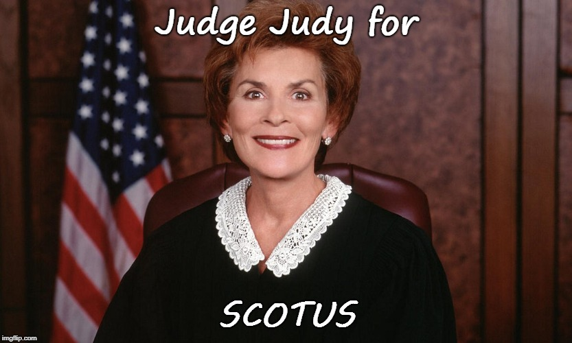 Judge Judy -- SCOTUS | Judge Judy for SCOTUS | image tagged in judge judy | made w/ Imgflip meme maker