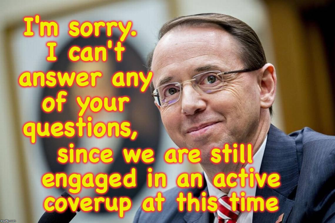 Rod Rosenstein, giving a lesson in 'smug' | I'm sorry. I can't answer any of your questions, since we are still engaged in an active coverup at this time | image tagged in doj | made w/ Imgflip meme maker