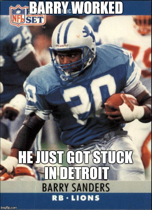 BARRY WORKED HE JUST GOT STUCK IN DETROIT | made w/ Imgflip meme maker