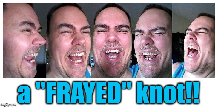 "LOL | a ""FRAYED"" knot!! 
