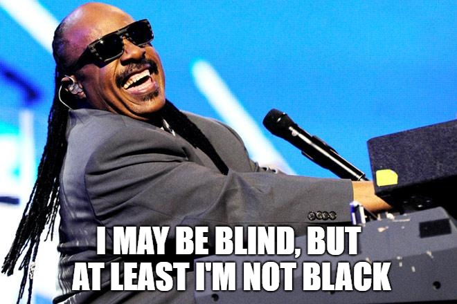 I MAY BE BLIND, BUT AT LEAST I'M NOT BLACK | made w/ Imgflip meme maker