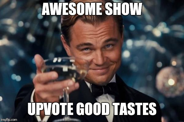 Leonardo Dicaprio Cheers Meme | AWESOME SHOW UPVOTE GOOD TASTES | image tagged in memes,leonardo dicaprio cheers | made w/ Imgflip meme maker