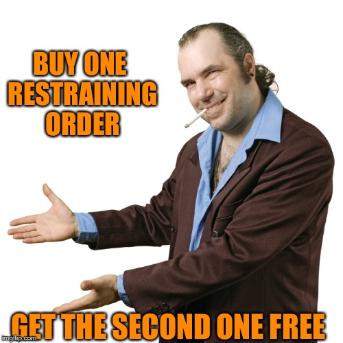 You get what you pay for  | BUY ONE RESTRAINING ORDER GET THE SECOND ONE FREE | image tagged in funny meme,lawyers,sleazy,criminal | made w/ Imgflip meme maker