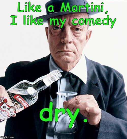 Ladies and Gentlemen, Buster Keaton! | Like a Martini, I like my comedy dry. | image tagged in buster vodka ad,dry humor,bone dry,humor,buster keaton,douglie | made w/ Imgflip meme maker