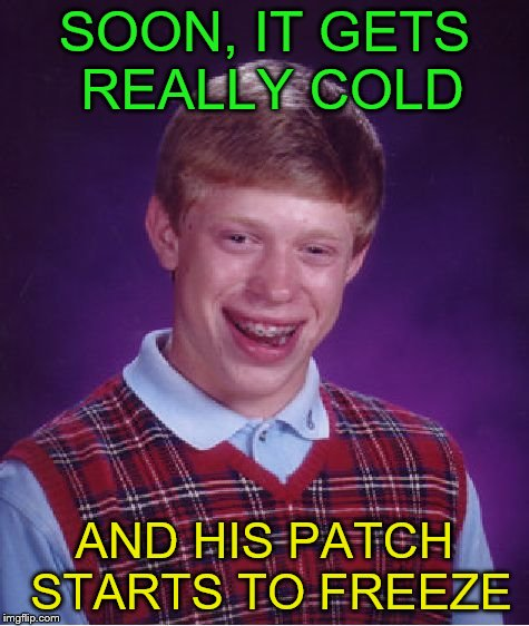 Bad Luck Brian Meme | SOON, IT GETS REALLY COLD AND HIS PATCH STARTS TO FREEZE | image tagged in memes,bad luck brian | made w/ Imgflip meme maker