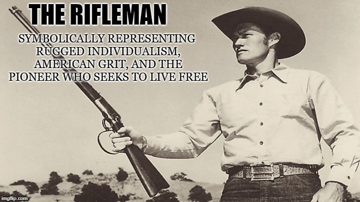 American Grit |  SYMBOLICALLY REPRESENTING RUGGED INDIVIDUALISM, AMERICAN GRIT, AND THE PIONEER WHO SEEKS TO LIVE FREE; THE RIFLEMAN | image tagged in rifleman,cowboy,freedom,liberty,property,gunman | made w/ Imgflip meme maker