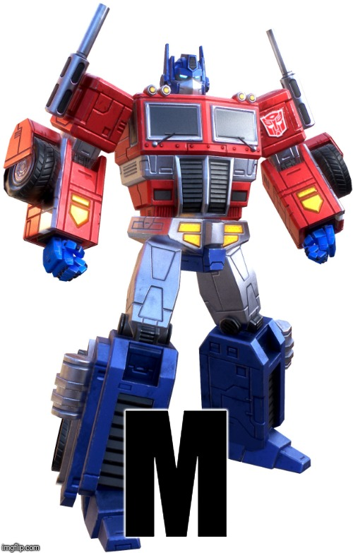 M | M | image tagged in optimus prime,transformers g1 | made w/ Imgflip meme maker