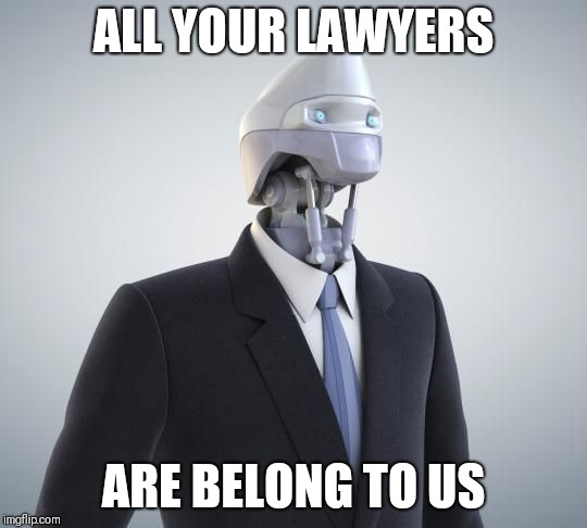 ALL YOUR LAWYERS ARE BELONG TO US | image tagged in robot | made w/ Imgflip meme maker