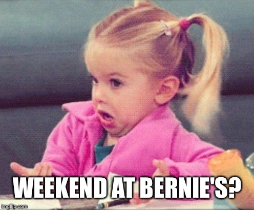 WEEKEND AT BERNIE'S? | made w/ Imgflip meme maker