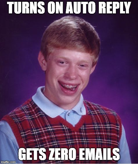 Bad Luck Brian Meme | TURNS ON AUTO REPLY GETS ZERO EMAILS | image tagged in memes,bad luck brian | made w/ Imgflip meme maker