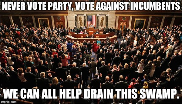 Congress | NEVER VOTE PARTY, VOTE AGAINST INCUMBENTS WE CAN ALL HELP DRAIN THIS SWAMP. | image tagged in congress | made w/ Imgflip meme maker