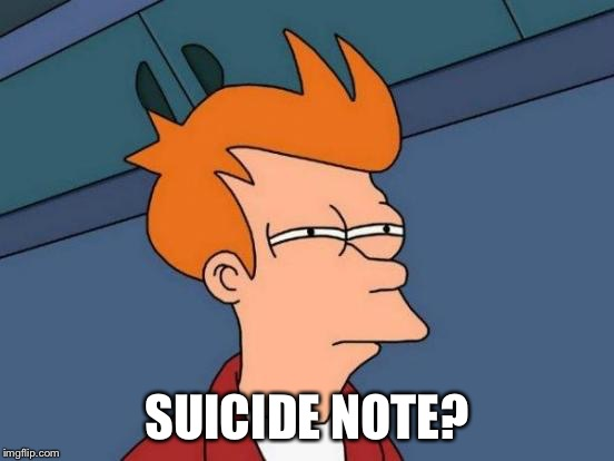 Futurama Fry Meme | SUICIDE NOTE? | image tagged in memes,futurama fry | made w/ Imgflip meme maker