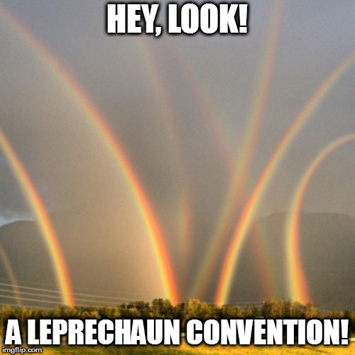 HEY, LOOK! A LEPRECHAUN CONVENTION! | image tagged in memes,rainbow,eight rainbows | made w/ Imgflip meme maker