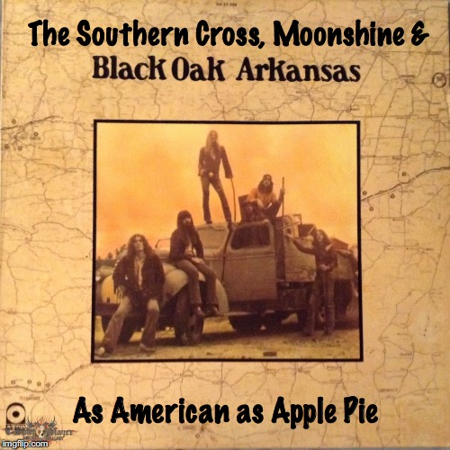 Don't Destroy American History | The Southern Cross, Moonshine & As American as Apple Pie | image tagged in as american as apple pie,black oak,apple pie,american,southern cross,arkansas | made w/ Imgflip meme maker