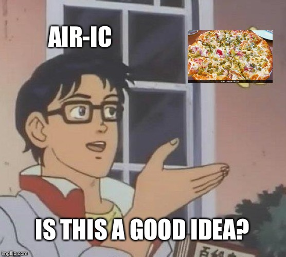 Is This A Pigeon Meme | AIR-IC IS THIS A GOOD IDEA? | image tagged in memes,is this a pigeon,peas and mayo,pizza | made w/ Imgflip meme maker