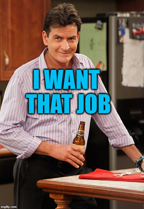 drunk | I WANT THAT JOB | image tagged in drunk | made w/ Imgflip meme maker