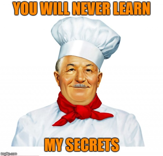 YOU WILL NEVER LEARN MY SECRETS | made w/ Imgflip meme maker