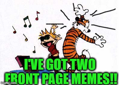 wow! | I'VE GOT TWO FRONT PAGE MEMES!! | image tagged in wow | made w/ Imgflip meme maker