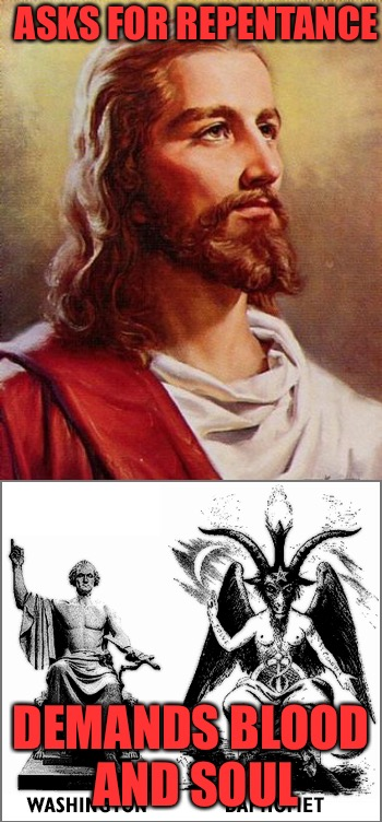 Gott and Man  | ASKS FOR REPENTANCE DEMANDS BLOOD AND SOUL | image tagged in jesus,jesus christ,satan,satanism,sick,shit | made w/ Imgflip meme maker