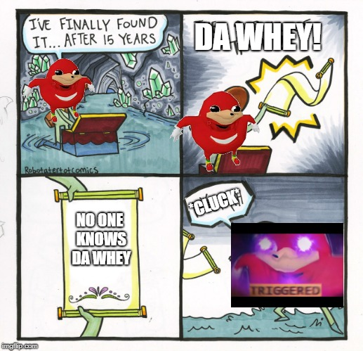 The Scroll Of Truth Meme | NO ONE KNOWS DA WHEY *CLUCK* DA WHEY! | image tagged in memes,the scroll of truth | made w/ Imgflip meme maker