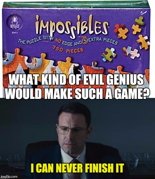 The person who made this game better go into hiding | WHAT KIND OF EVIL GENIUS WOULD MAKE SUCH A GAME? I CAN NEVER FINISH IT | image tagged in memes,funny,the accountant,puzzle,impossible | made w/ Imgflip meme maker