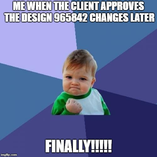 Success Kid Meme | ME WHEN THE CLIENT APPROVES THE DESIGN 965842 CHANGES LATER FINALLY!!!!! | image tagged in memes,success kid | made w/ Imgflip meme maker