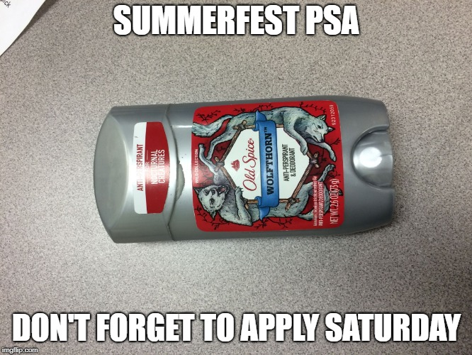 deodorant | SUMMERFEST PSA DON'T FORGET TO APPLY SATURDAY | image tagged in deodorant | made w/ Imgflip meme maker
