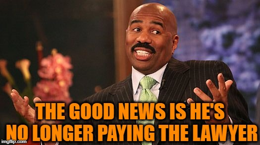 shrug | THE GOOD NEWS IS HE'S NO LONGER PAYING THE LAWYER | image tagged in shrug | made w/ Imgflip meme maker
